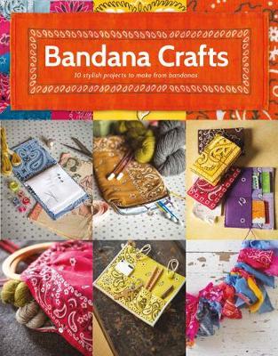Bandana Crafts: 11 Beautiful Projects to Make (Paperback)