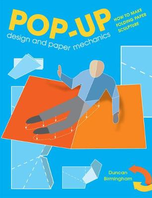 Pop-Up Design and Paper Mechanics: How to Make Folding Paper Sculpture (Paperback)