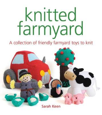 Knitted Farmyard: A Collection of Friendly Farmyard Toys to Knit (Paperback)