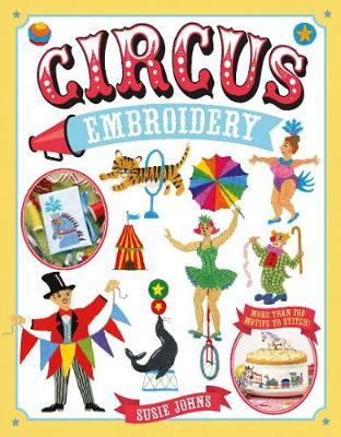 Circus Embroidery: More Than 200 Motifs and Projects to Stitch (Paperback)