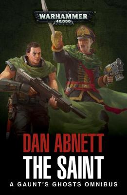 The Saint: A Gaunt's Ghosts Omnibus - Gaunt's Ghosts (Paperback)