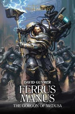 Ferrus Manus: The Gorgon of Medusa - The Horus Heresy: Primarchs 7 (Hardback)