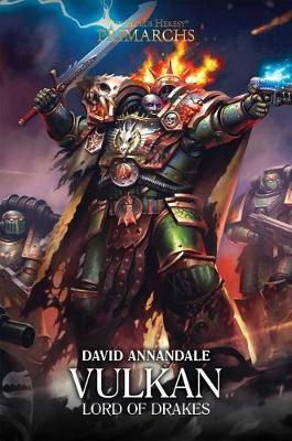 Vulkan: Lord of Drakes - The Horus Heresy: Primarchs (Hardback)