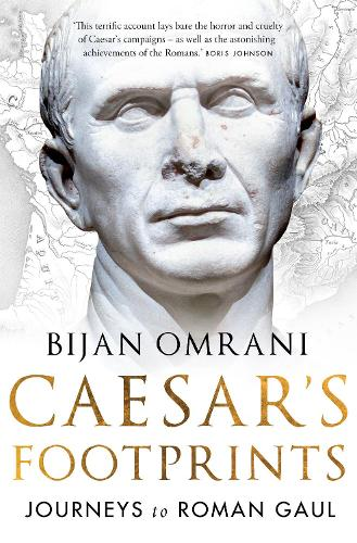 Caesar's Footprints: Journeys to Roman Gaul (Hardback)
