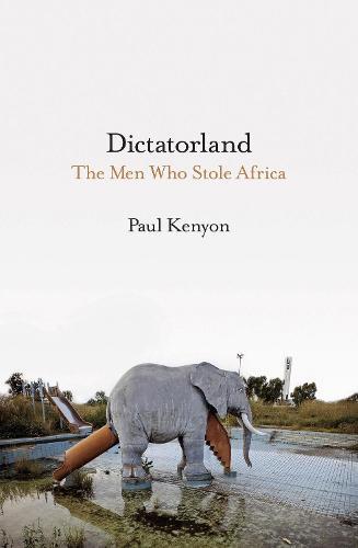 Dictatorland: The Men Who Stole Africa (Hardback)