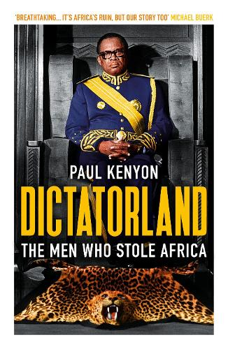 Dictatorland: The Men Who Stole Africa (Paperback)