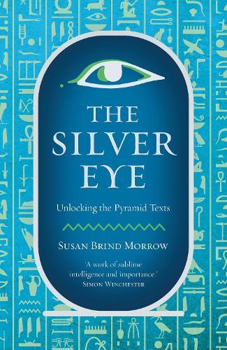 The Silver Eye: Unlocking the Pyramid Texts (Hardback)
