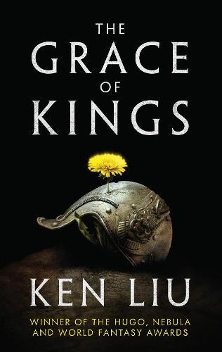 The Grace of Kings - The Dandelion Dynasty 1 (Hardback)