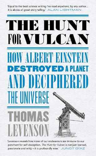 The Hunt for Vulcan: How Albert Einstein Destroyed a Planet and Deciphered the Universe (Hardback)