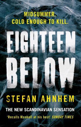 Eighteen Below: A new serial killer thriller from the million-copy Scandinavian sensation - A Fabian Risk Thriller 2 (Hardback)