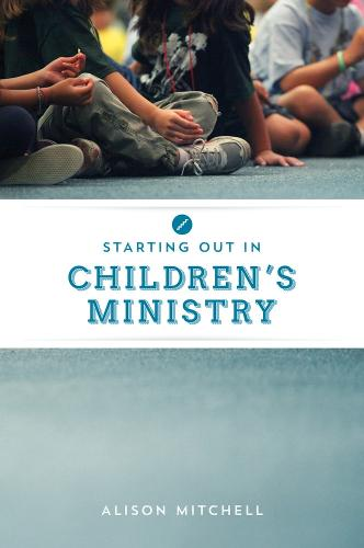 Starting out in Children's Ministry (Paperback)