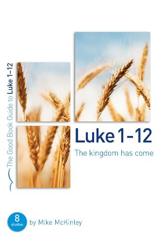 The Kingdom Has Come: Luke 1-12 (Paperback)