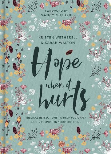 Hope When It Hurts: Biblical reflections to help you grasp God's purpose in your suffering (Hardback)