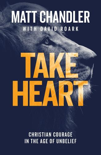 Take Heart: Christian Courage in the Age of Unbelief (Paperback)