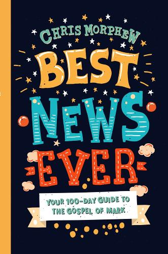 Best News Ever: Your 100-day guide to the Gospel of Mark (Paperback)