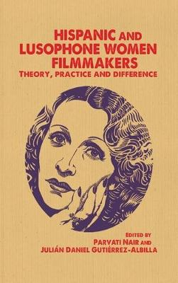 Hispanic and Lusophone Women Filmmakers: Theory, Practice and Difference (Paperback)