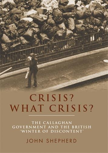 Crisis? What Crisis?: The Callaghan Government and the British 'Winter of Discontent' (Paperback)