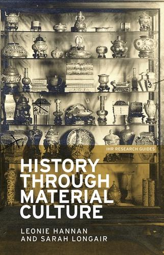 History Through Material Culture - IHR Research Guides (Paperback)