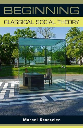 Beginning Classical Social Theory - Beginnings (Paperback)
