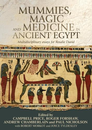 Mummies, Magic and Medicine in Ancient Egypt: Multidisciplinary Essays for Rosalie David (Paperback)