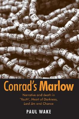 Conrad'S Marlow: Narrative and Death in 'Youth', Heart of Darkness, Lord Jim and Chance (Paperback)