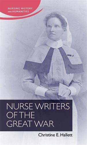 Nurse Writers of the Great War - Nursing History and Humanities (Hardback)