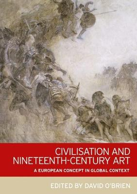 Civilisation and Nineteenth-Century Art: A European Concept in Global Context (Hardback)