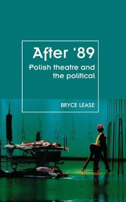 After '89: Polish Theatre and the Political - Theatre: Theory - Practice - Performance (Hardback)