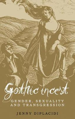 Gothic Incest: Gender, Sexuality and Transgression (Hardback)