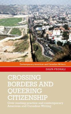 Crossing Borders and Queering Citizenship: Civic Reading Practice in Contemporary American and Canadian Writing - Contemporary American and Canadian Writers (Hardback)