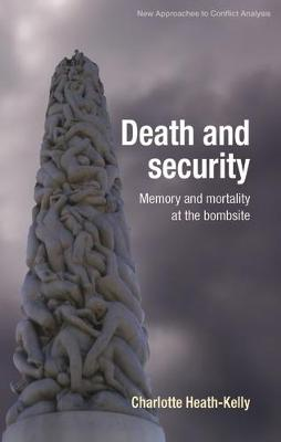 Death and Security: Memory and Mortality at the Bombsite - New Approaches to Conflict Analysis (Hardback)