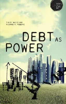 Debt as Power - Theory for a Global Age (Hardback)