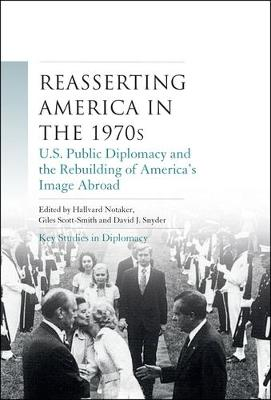 Reasserting America in the 1970s: U.S. Public Diplomacy and the Rebuilding of America's Image Abroad (Hardback)