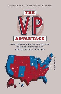 The Vp Advantage: How Running Mates Influence Home State Voting in Presidential Elections (Hardback)