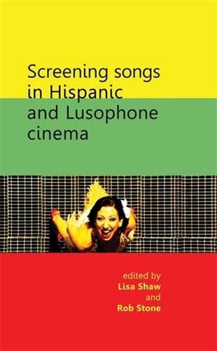 Screening Songs in Hispanic and Lusophone Cinema (Paperback)