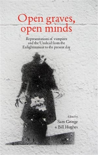 Open Graves, Open Minds: Representations of Vampires and the Undead from the Enlightenment to the Present Day (Paperback)