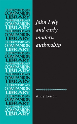 John Lyly and Early Modern Authorship - Revels Plays Companion Library (Paperback)