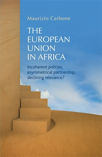 The European Union in Africa: Incoherent Policies, Asymmetrical Partnership, Declining Relevance? (Paperback)