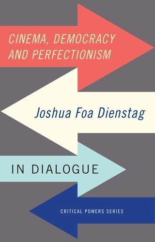 Cinema, Democracy and Perfectionism: Joshua Foa Dienstag in Dialogue - Critical Powers (Paperback)