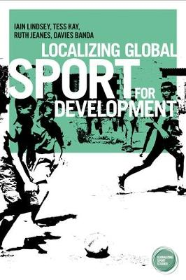 Localizing Global Sport for Development - Globalizing Sport Studies (Hardback)