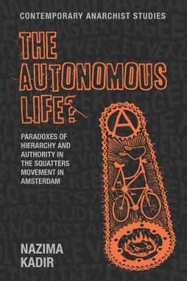 The Autonomous Life?: Paradoxes of Hierarchy and Authority in the Squatters Movement in Amsterdam - Contemporary Anarchist Studies (Paperback)
