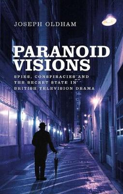 Paranoid Visions: Spies, Conspiracies and the Secret State in British Television Drama (Hardback)