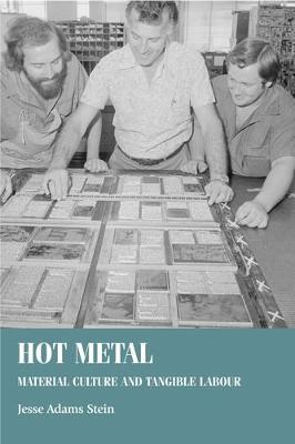Hot Metal: Material Culture and Tangible Labour - Studies in Design and Material Culture (Hardback)