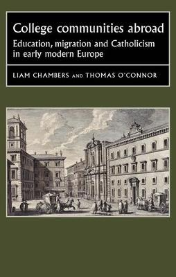 College Communities Abroad: Education, Migration and Catholicism in Early Modern Europe - Studies in Early Modern European History (Hardback)