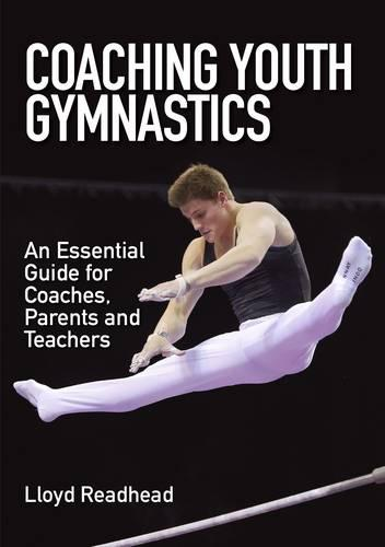 Coaching Youth Gymnastics: An Essential Guide for Coaches, Parents and Teachers (Paperback)