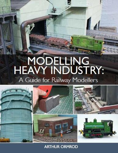 Modelling Heavy Industry: A Guide for Railway Modellers (Paperback)