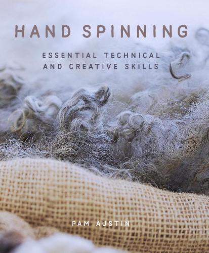 Hand Spinning: Essential Technical and Creative Skills (Hardback)