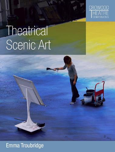 Theatrical Scenic Art - Crowood Theatre Companions (Paperback)