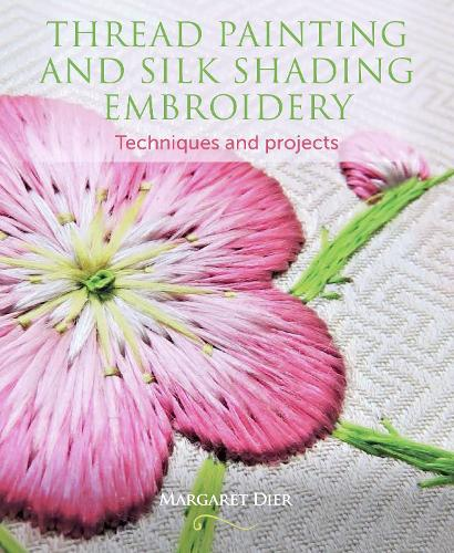 Thread Painting and Silk Shading Embroidery: Techniques and projects (Paperback)