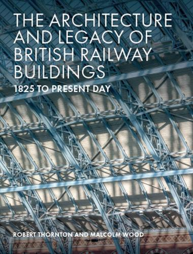 The Architecture and Legacy of British Railway Buildings: 1825 to present day (Hardback)